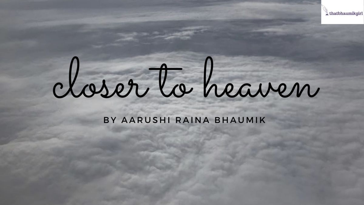 Photo Clicked by Aarushi Raina Bhaumik of the clouds for her poem Closer To Heaven on ThatBhaumikGirl