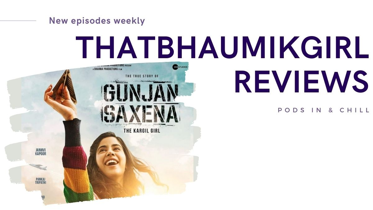 featured image of ThatBahumikGirl Reviews Gunjan Saxena Podcast